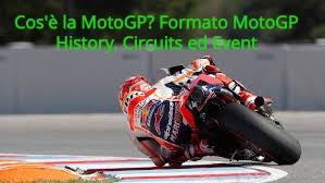 Cos'è la MotoGP? Formato MotoGP History, Circuits ed Event